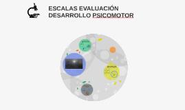 ESCALAS EVALUACIÓN DESARROLLO PSICOMOTOR