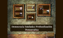 Copy of Democracia Tutelada y Profundización Democratica