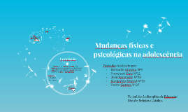 Copy of Mudanças físicas e psicológicas na adolescência