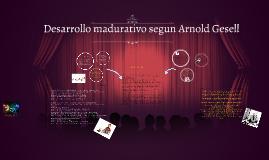 Copy of Desarrollo madurativo segun Arnold Gesell
