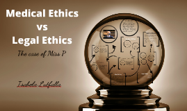 Medical Ethics vs Legal Ethics