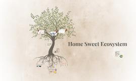 Home Sweet Ecosystem
