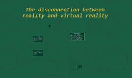 Topic: The disconnection between reality and virtual reality