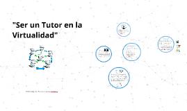 """Copy of Copy of """"Ser un Tutor en la Virtualidad"""""""