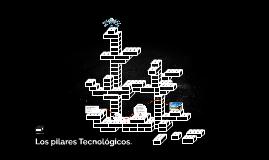 Los pilares Tecnologicos.