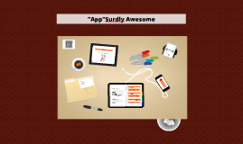 """App""Surdly Awesome Prezi by Stacy Landry and Marcie Danzeiser"
