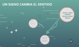 Copy of UN SIGNO CAMBIA EL SENTIDO