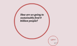 How are we going to feed 9 billion people?