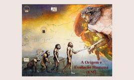 A Origem e Evolução Humana