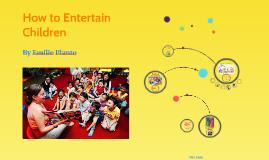 How to Entertain Children