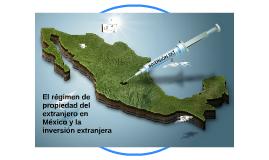 El régimen de propiedad del extranjero en México y la invers