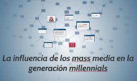 La influencia de los mass media en los jóvenes millennials