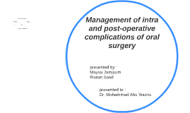 Management of intra and post-operative complications of oral