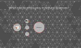 What role does ethics plays in Natura Sciences
