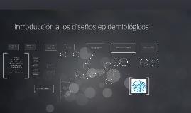 Copy of introducción a los diseños epidemilogicos