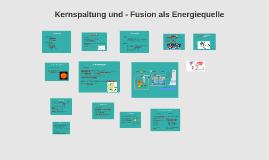 Kernspaltung - und Fusion als Energiequelle