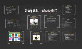 Study Skills - Whaaaat???