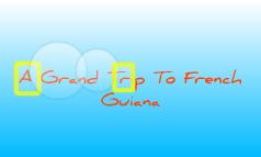 A Trip To French Guiana