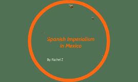 Spanish Imperialism in Mexico