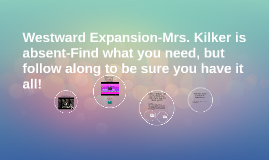 Westward Expansion-Mrs. Kilker is absent