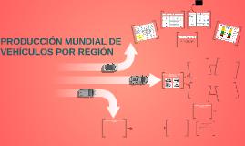 PRODUCCIÓN MUNDIAL DE VEHÍCULOS POR REGIÓN