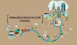 Copy of COMPARACIÓN DE MODELOS DE GESTIÓN ESTRATÉGICA :)