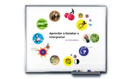 Aprender a Enseñar a Interpretar