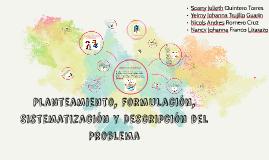 Copy of Planteamiento, Formulación, Sistematización y Descripción de