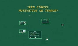 TEEN STRESS: MOTIVATION OR TERROR?