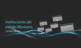 Instituciones del estado Mexicano