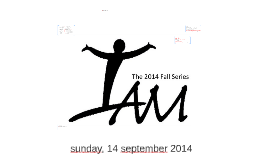 "The 2014 Fall Series: ""I Am"""