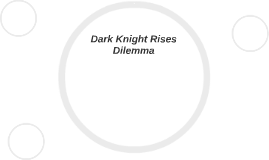 Dark Knight Rises Dilemma