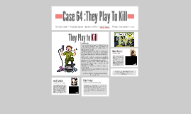 Case 64 :They Play To Kill