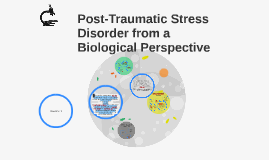 Copy of Post-Traumatic Stress Disorder from a Biological Perspective