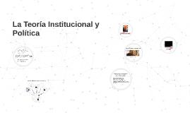La Teoría Institucional y Política