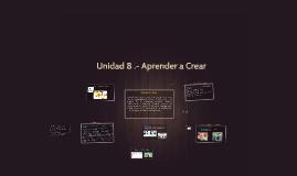 Unidad 8 Aprender a Crear