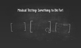 Medical Testing: Something to Die For!
