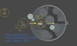 Copy of TENDENCIAS ADMINISTRATIVAS DEL SIGLO XXI