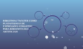 RIBOZIMAS TWISTER COMO PLATAFORMAS DE EXPRESSÕES VERSÁTEIS P