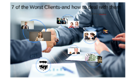 7 of the Worst Clients - and how to deal with them