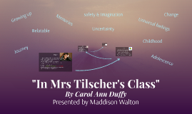 in mrs tilschers class In mrs tilscher's class by carol ann duffy is about rites of passage, the transition from childhood to adolescence and the things we.