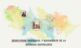 Copy of REVOLUCION COMERCIAL Y NACIMIENTO DE LA SOCIEDAD CAPITALISTA