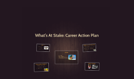 What's At Stake: Career Action Plan