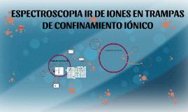 ESPECTROSCOPIA IR DE IONES EN TRAMPAS DE  CONFINAMIENTO