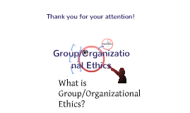 Copy of Group/Organizational Ethics