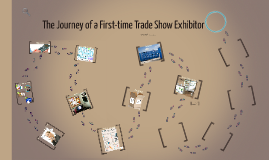 TRACK 3: SHOW PREPARATION  The Journey of a First-time Trade Show Exhibitor