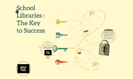 School Libraries : The Key to Success