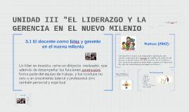 """UNIDAD III """"EL LIDERAZGO Y LA GERENCIA EN EL NUEVO MILENIO"""