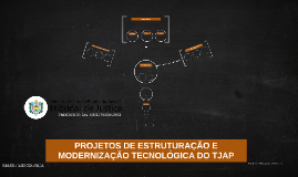 PROJETOS DE ESTRUTURAÇÃO E MODERNIZAÇÃO  TECNOLÓGICA DO TJAP