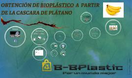 Copy of OBTENCIÓN DE BIOPLÁSTICO  A  PARTIR DE LA CASCARA DE PLÁTANO